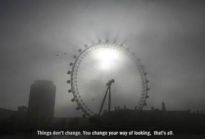 Things Don't Change. You Change Your Way Of Looking, That's All.