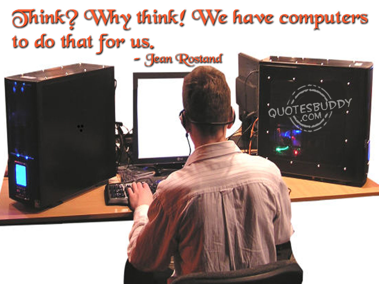 Think! Why Think! We Have Computers To Do That For Us.