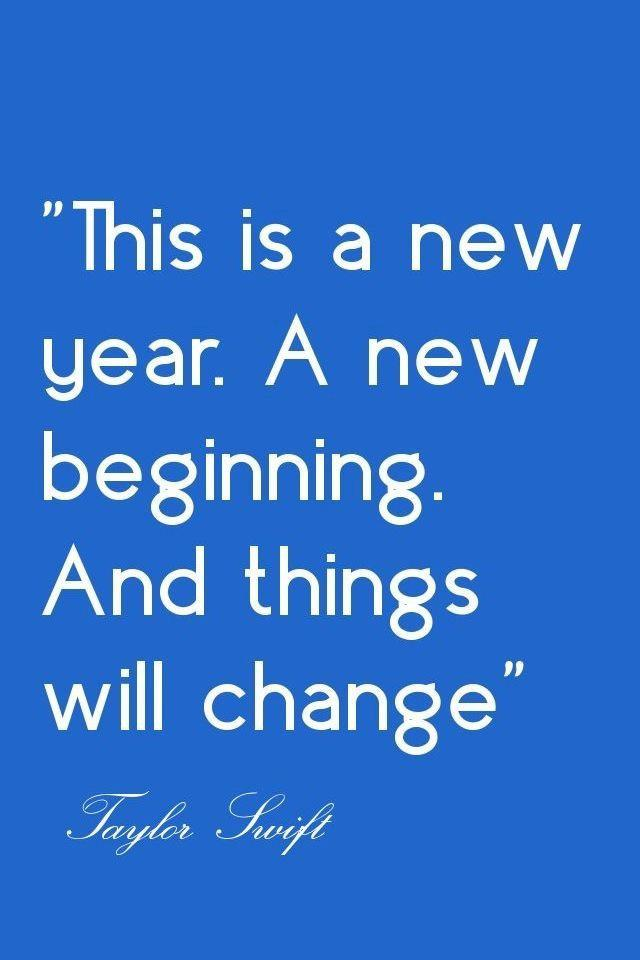 """"""" This Is A New Year. A New Beginning. And Things Will Change. - Taylor Swift"""