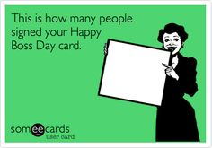 This Is How Many People Signed Your Happy Boss Day Card.