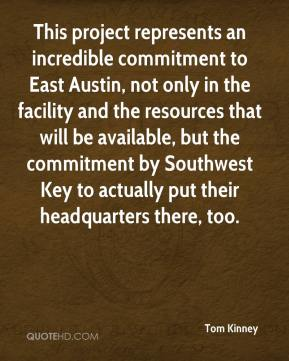 This Project Represents An Incredible Commitment To East Austin, Not Only In The Facility And The Resources That Will Be Available… Tom Kinney