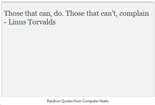 Those That Can, Do. Those That Can't Complain - Linus Torvalds