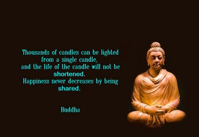 Thousands Of Candles Can Be Lighted From A Single Candle, And The Life Of The Candle Will Not Be Shortened. Happiness Never Decreases By Being Shared. - Buddha