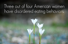 Three Out Of Four American Women Have Disordered Eating Behaviors.