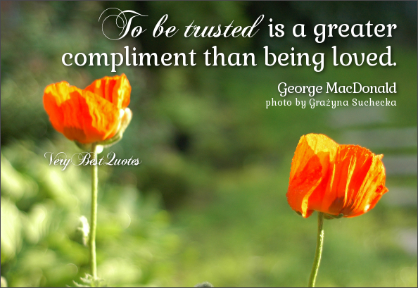 To Be Trusted Is a Greater Compliment Than Being Loved