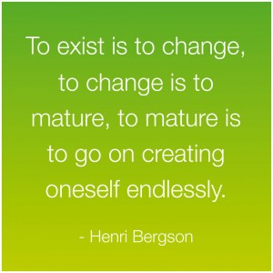 To Exist Is To Change, To Change Is To Mature, To Mature Is To Go On Creating Oneself Endlessly. - Henri Bergson