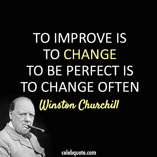 To Improve Is To Change To Be Perfect Is To Change Often. - Winston Churchill