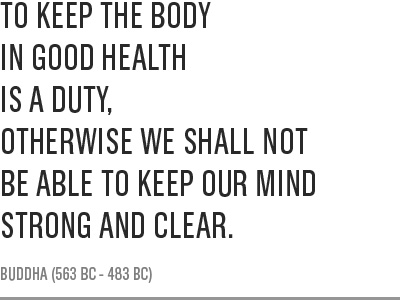 To Keep The Body In Good Health Is A Duty, Otherwise We Shall Not Be Able To Keep Our Mind Strong And Clear. - Buddha