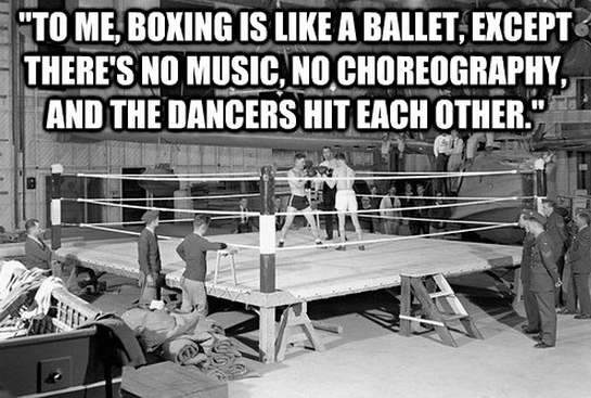 """"""" To Me, Boxing Is Like A Ballet, Except There's No Music, No Choreography, And The Dancers Hit Each Other """" ~ Boxing Quotes"""