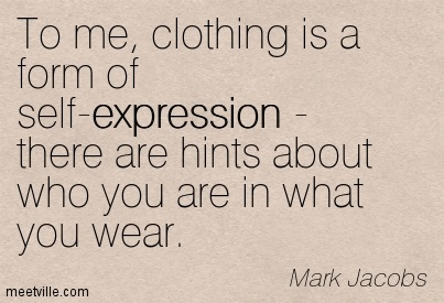 To Me, Clothing Is A Form Of Self Expression  There Are Hints About Who You Are In What You Wear. - Mark Jacobs