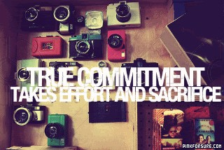True Commitment Takes Effort And Sacrifice.