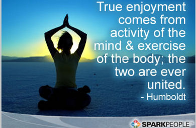 True Enjoyment Comes From Activity Of The Mind & Exercise Of The Body, The Two Are Ever United. - Humboldt