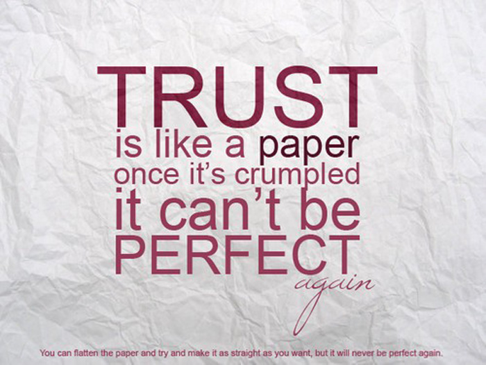 Trust Is Like A Paper Once It S Crumpled It Can T Be Perfect Again