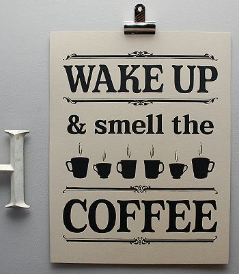 Wake Up & Smell The Coffee