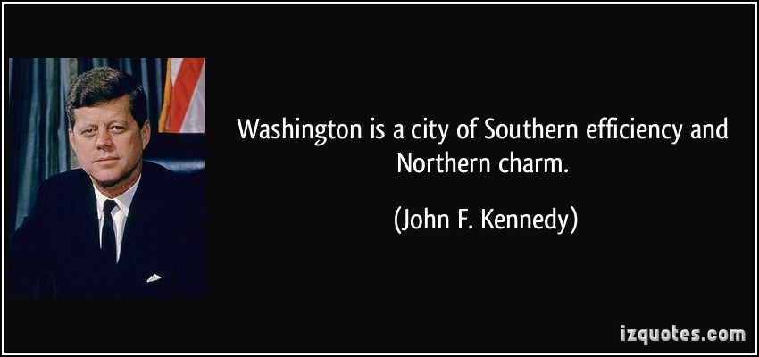 Washington Is A City Of Southern Efficiency And Northern Charm. - John F Kennedy