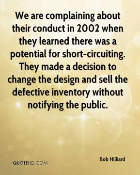 We Are Complaining About Their Conduct In 2002 When They Learned There Was A Potential For Short- Circuiting…. - Bob Hilliard