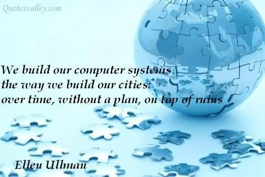 We Build Our Computer Systems The Way We Build Our Cities; Over Time, Without a Plan, On Top Of Ruins