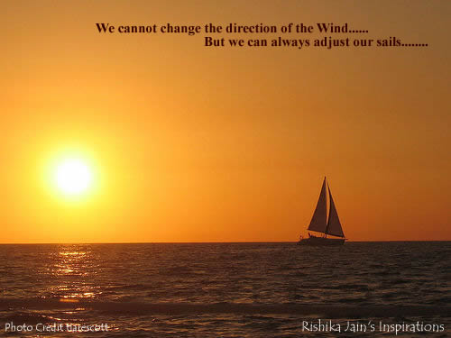 We Cannot Change The Direction Of The Wind, But We Can Always Adjust Our Sails.