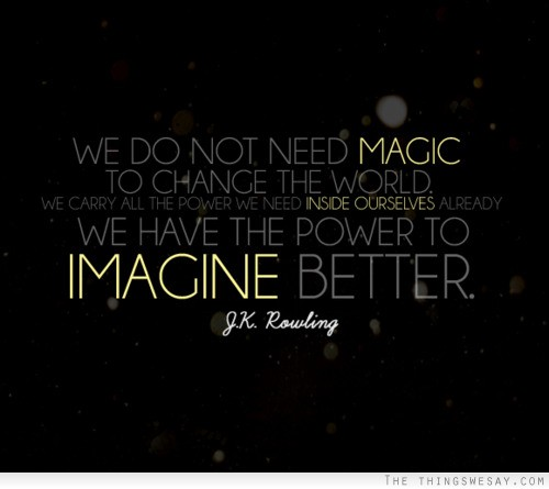 We Do Not Need Magic To Change The World….