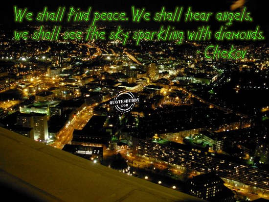 We Shall Find Peace. We Shall Hear Angels, We Shall See The Sky Sparkling With Diamonds. - Chekov