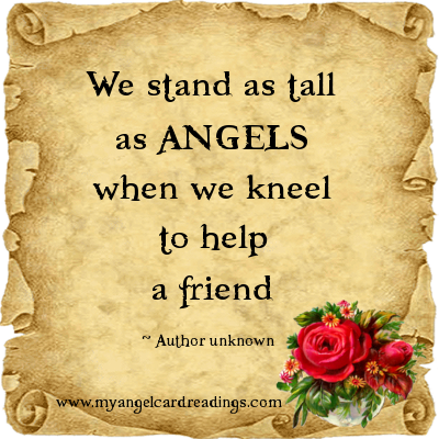 We Stand As Tall As Angels When We Kneel To Help A Friend.
