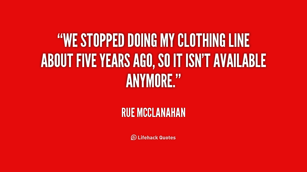 """ We Stopped Doing My Clothing Line About Five Years Ago, So It Isn't Available Anymore "" - Rue McClanahan"