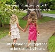 We Weren't Sisters By Birth, But We Knew From The Start, Fate Brought Us Together To Be Sisters By Heart