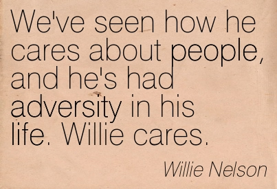 We've Seen How He Cares About People, And He's Had Adversity In His Life. Willie Cares. - Willie Nelson