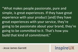 """"""" What Makes People Passionate, Pure And Simple, Is Great Experiences.. ~ Commitment Quotes"""