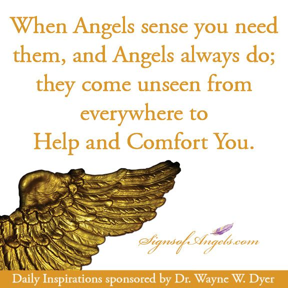When Angels Sense You Need Them, And Angels Always Do, They Come Unseen From Everywhere To Help And Comfort You.