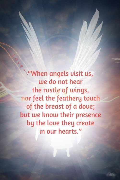 """ When Angels Visit Us, We Do Not Hear The Rustle Of Wings, Nor Feel The Feathery Touch Of The Breast Of A Dove,"