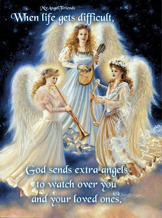 When Life Gets Difficult, God Sends Extra Angels, To Watch Over You And Your Loved Ones.