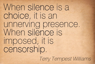 When Silence Is A Choice It Is An Unnerving Presence When Silence Is Imposed It Is Censorship Terry Tempest Williams Quotespictures Com