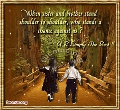 When Sister And Brother Stand Shoulder To Shoulder, Who Stands A Chance Against Us, U R Simply The Best
