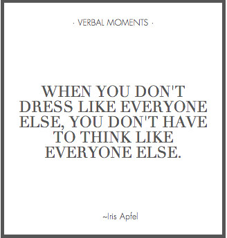 When You Don't Dress Like Everyone Else, You Don't Have To Think Like Everyone Else. - Iris Apfel ~ Clothing Quotes