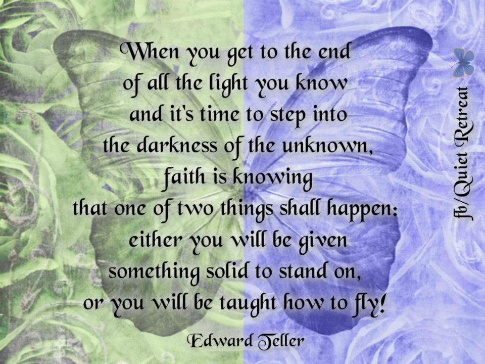 When You Get To The End Of All The Light You Know And It's Time To Step Into The Darkness Of The Unknown…. - Edward Teller ~ Butterfly Quotes
