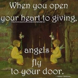 When You Open Your Heart To Giving. Angels Fly To Your Door.