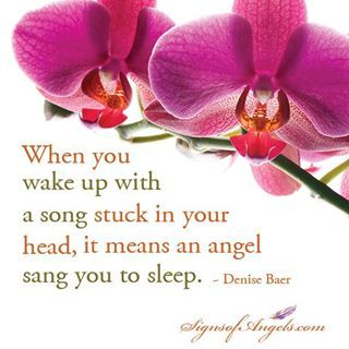 When You Wake Up With A Song Stuck In Your Head, It Means An Angel Sang You To Sleep. - Denise Baer