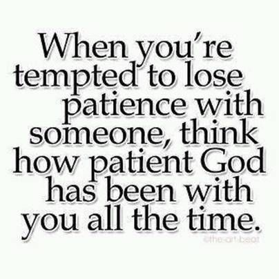 When Youre Tempted To Lose Patience With Someone Think How Patient