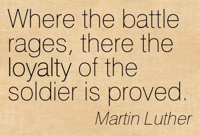 Where The Battle Rages, There The Loyalty Of The Soldier Is Proved. - Martin Luther ~ Adversity Quotes
