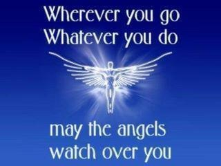 Wherever You Go Whatever You Do May The Angels Watch Over You.