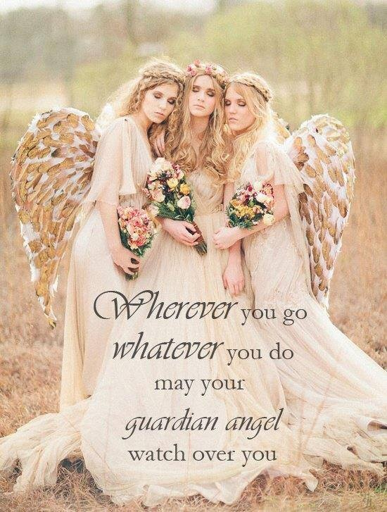 """"""" Wherever You Go Whatever You Do May Your Guardian Angel Watch Over You """""""
