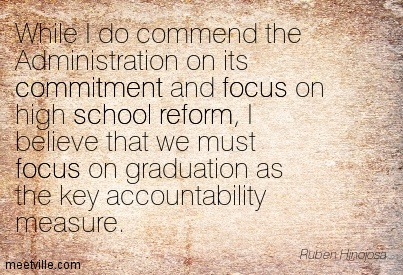 While I Do Commend The Administration On Its Commitment And Focus On High School Reform…. Ruben Hinojosa