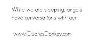 While We Are Sleeping, Angels Have Conversations With Our.
