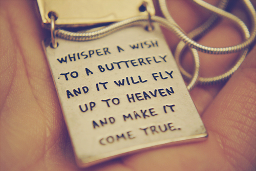 Whisper A Wish To A Butterfly And It Will Fly Up To Heaven And Make It Come True.