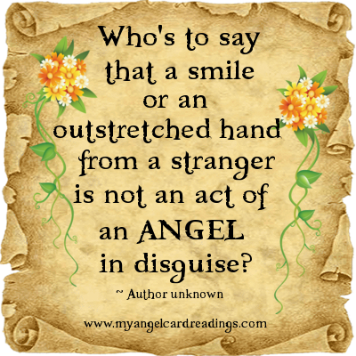 Who's To Say That A Smile Or An Outstretched Hand From A Stranger Is Not An Act Of An Angel In Disguise.