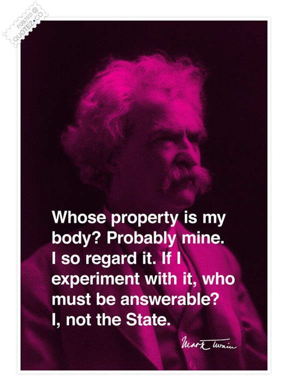 Whose Property Is My Body, Probably Mine. I So Regard It. If I Experiment With It, Who Must Be Answerable, I, Not The State.