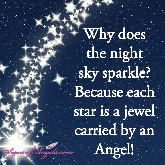Why Does The Night Sky Sparkle, Because Each Star Is A Jewel Carried By An Angel.