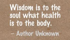 Wisdom Is To The Soul What Health Is To The Body.
