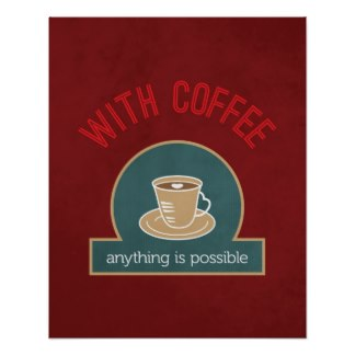 With Coffee Anything Is Possible